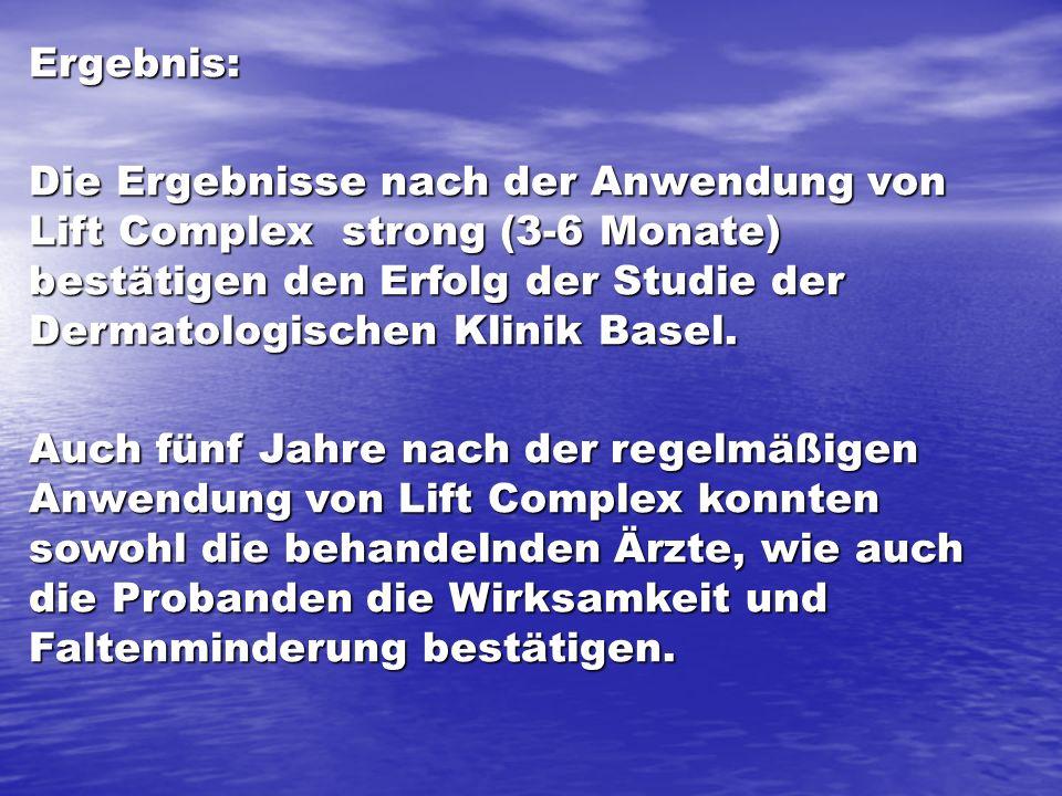 Ergebnis: Die Ergebnisse nach der Anwendung von Lift Complex strong (3-6 Monate) bestätigen den Erfolg der Studie der Dermatologischen Klinik Basel. A