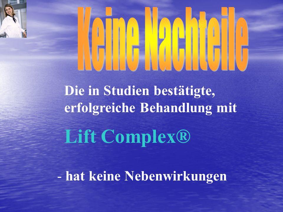 - hat keine Nebenwirkungen Die in Studien bestätigte, erfolgreiche Behandlung mit Lift Complex®