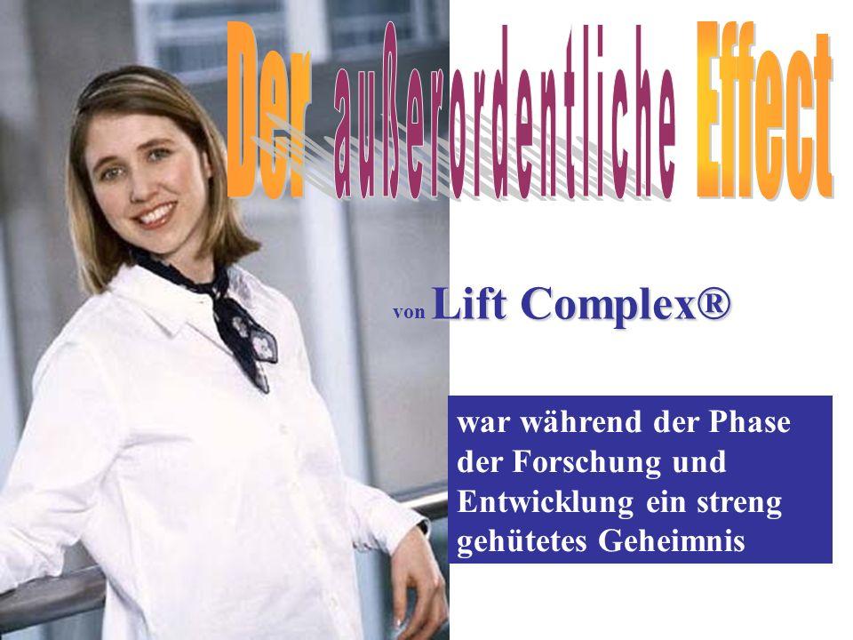 Lift Complex® von Lift Complex® war während der Phase der Forschung und Entwicklung ein streng gehütetes Geheimnis