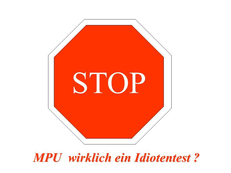 STOP MPU wirklich ein Idiotentest ?