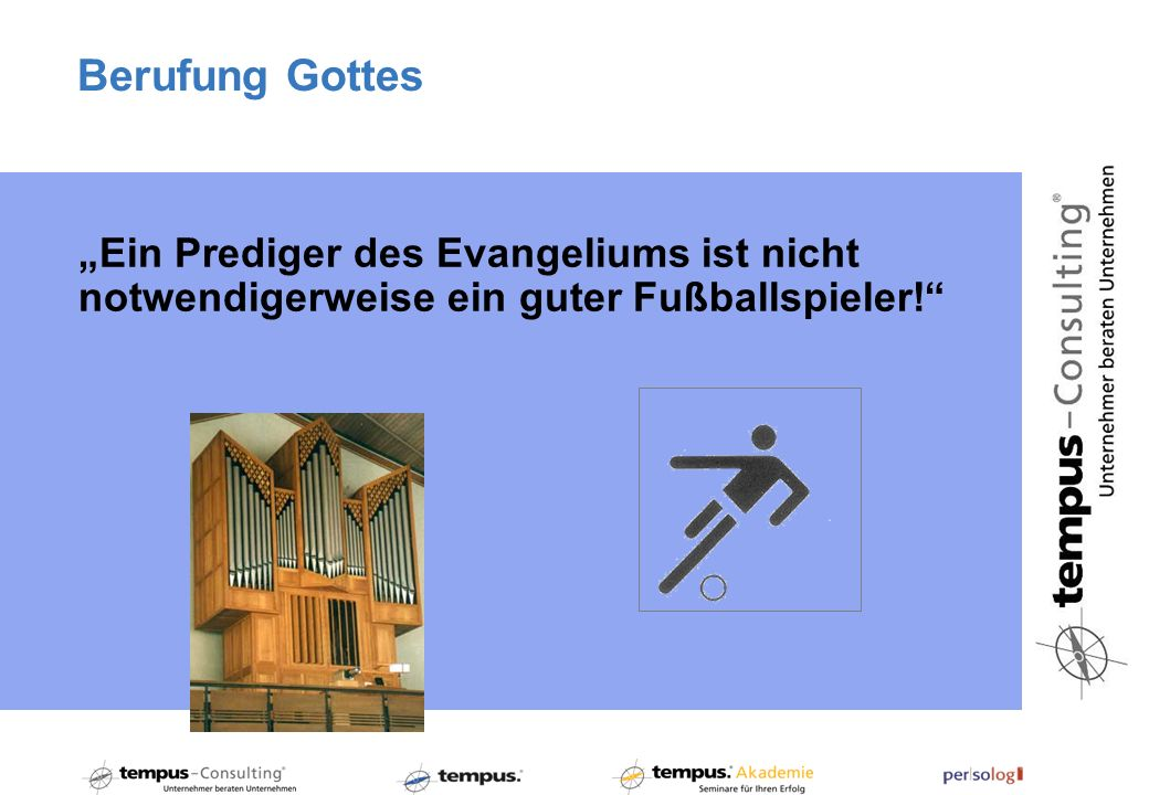 Berufung Gottes Ein Prediger des Evangeliums ist nicht notwendigerweise ein guter Fußballspieler!