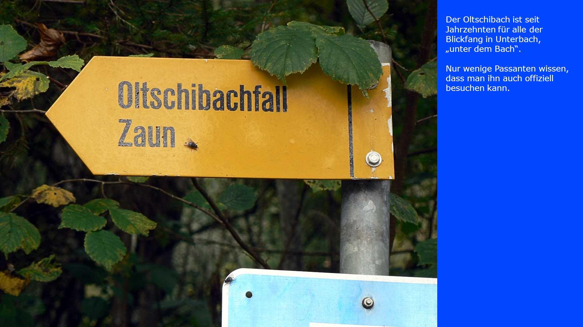 Der Oltschibach ist seit Jahrzehnten für alle der Blickfang in Unterbach, unter dem Bach. Nur wenige Passanten wissen, dass man ihn auch offiziell bes