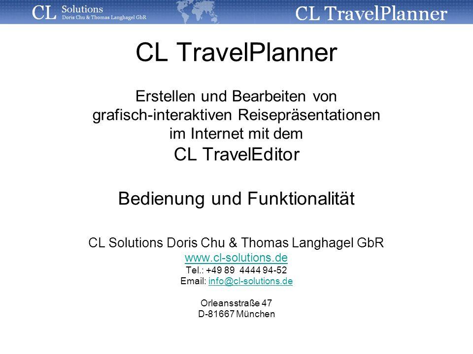 CL TravelPlanner Erstellen und Bearbeiten von grafisch-interaktiven Reisepräsentationen im Internet mit dem CL TravelEditor Bedienung und Funktionalität CL Solutions Doris Chu & Thomas Langhagel GbR www.cl-solutions.de Tel.: +49 89 4444 94-52 Email: info@cl-solutions.deinfo@cl-solutions.de Orleansstraße 47 D-81667 München