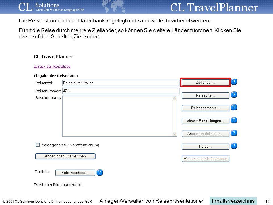 Inhaltsverzeichnis Anlegen/Verwalten von Reisepräsentationen © 2009 CL Solutions Doris Chu & Thomas Langhagel GbR 10 Die Reise ist nun in Ihrer Datenbank angelegt und kann weiter bearbeitet werden.