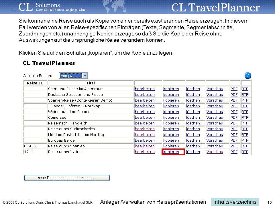 Inhaltsverzeichnis Anlegen/Verwalten von Reisepräsentationen © 2009 CL Solutions Doris Chu & Thomas Langhagel GbR 12 Sie können eine Reise auch als Kopie von einer bereits existierenden Reise erzeugen.