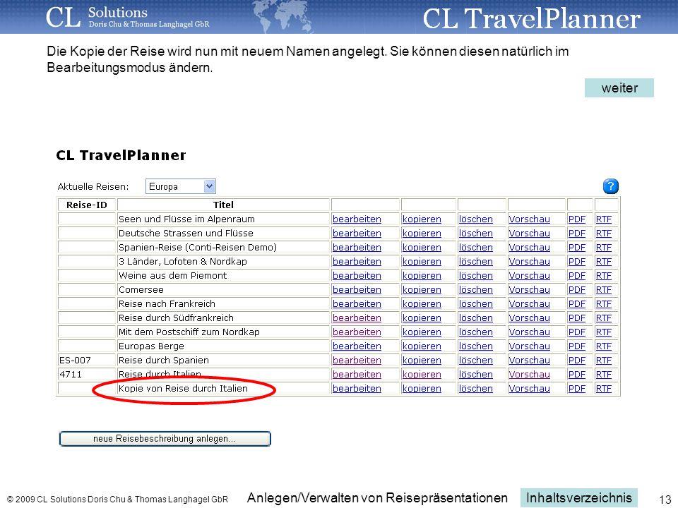 Inhaltsverzeichnis Anlegen/Verwalten von Reisepräsentationen © 2009 CL Solutions Doris Chu & Thomas Langhagel GbR 13 Die Kopie der Reise wird nun mit neuem Namen angelegt.