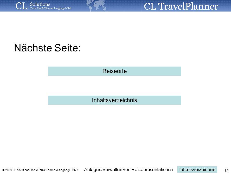 Inhaltsverzeichnis Anlegen/Verwalten von Reisepräsentationen © 2009 CL Solutions Doris Chu & Thomas Langhagel GbR 14 Nächste Seite: Reiseorte Inhaltsverzeichnis