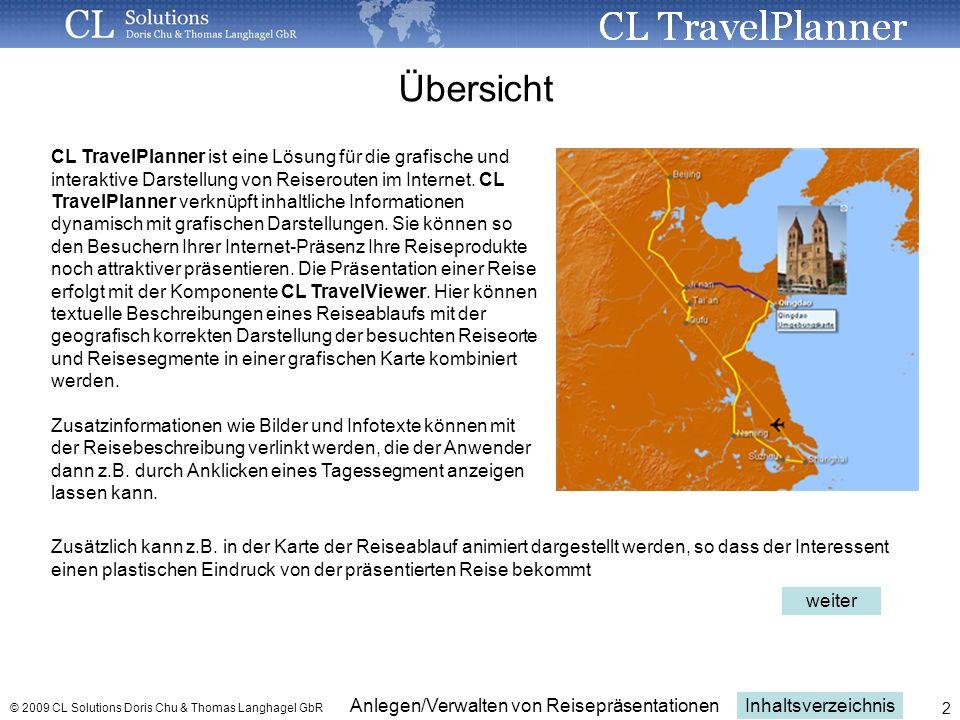Inhaltsverzeichnis Anlegen/Verwalten von Reisepräsentationen © 2009 CL Solutions Doris Chu & Thomas Langhagel GbR 2 Übersicht CL TravelPlanner ist eine Lösung für die grafische und interaktive Darstellung von Reiserouten im Internet.