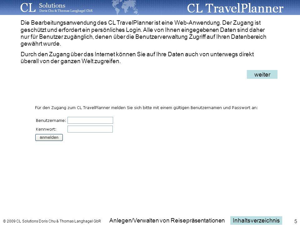 Anlegen/Verwalten von Reisepräsentationen © 2009 CL Solutions Doris Chu & Thomas Langhagel GbR 5 Die Bearbeitungsanwendung des CL TravelPlanner ist eine Web-Anwendung.