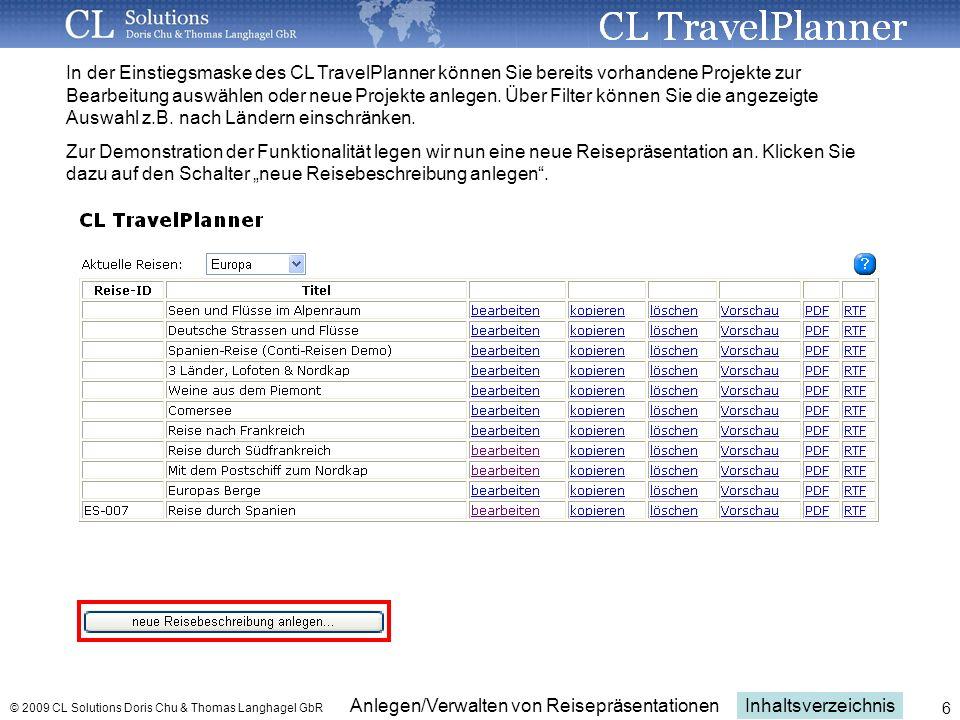 Inhaltsverzeichnis Anlegen/Verwalten von Reisepräsentationen © 2009 CL Solutions Doris Chu & Thomas Langhagel GbR 6 In der Einstiegsmaske des CL TravelPlanner können Sie bereits vorhandene Projekte zur Bearbeitung auswählen oder neue Projekte anlegen.