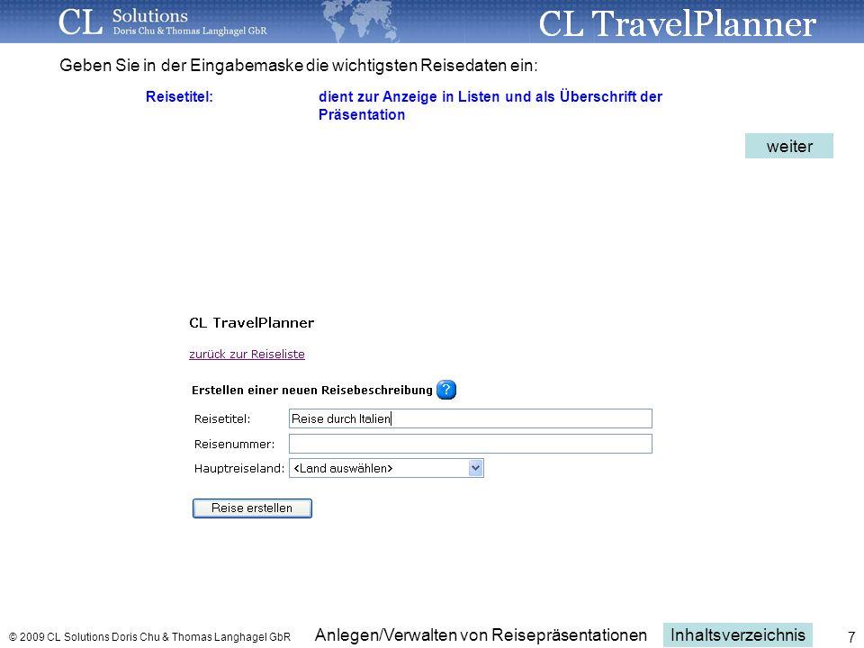 Inhaltsverzeichnis Anlegen/Verwalten von Reisepräsentationen © 2009 CL Solutions Doris Chu & Thomas Langhagel GbR 7 Geben Sie in der Eingabemaske die wichtigsten Reisedaten ein: Reisetitel: dient zur Anzeige in Listen und als Überschrift der Präsentation weiter