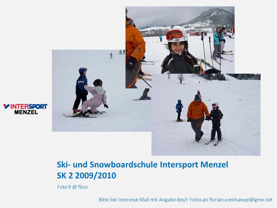 Ski- und Snowboardschule Intersport Menzel SK 2 2009/2010 Foto 9 @ flow Bitte bei Interesse Mail mit Angabe des/r Fotos an florian.weishaeupl@gmx.net