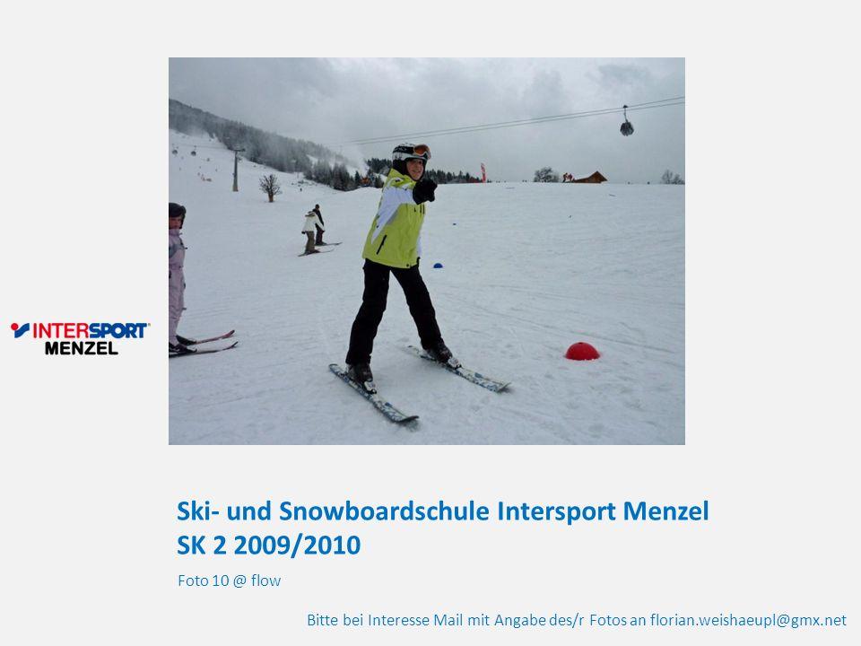 Ski- und Snowboardschule Intersport Menzel SK 2 2009/2010 Foto 10 @ flow Bitte bei Interesse Mail mit Angabe des/r Fotos an florian.weishaeupl@gmx.net