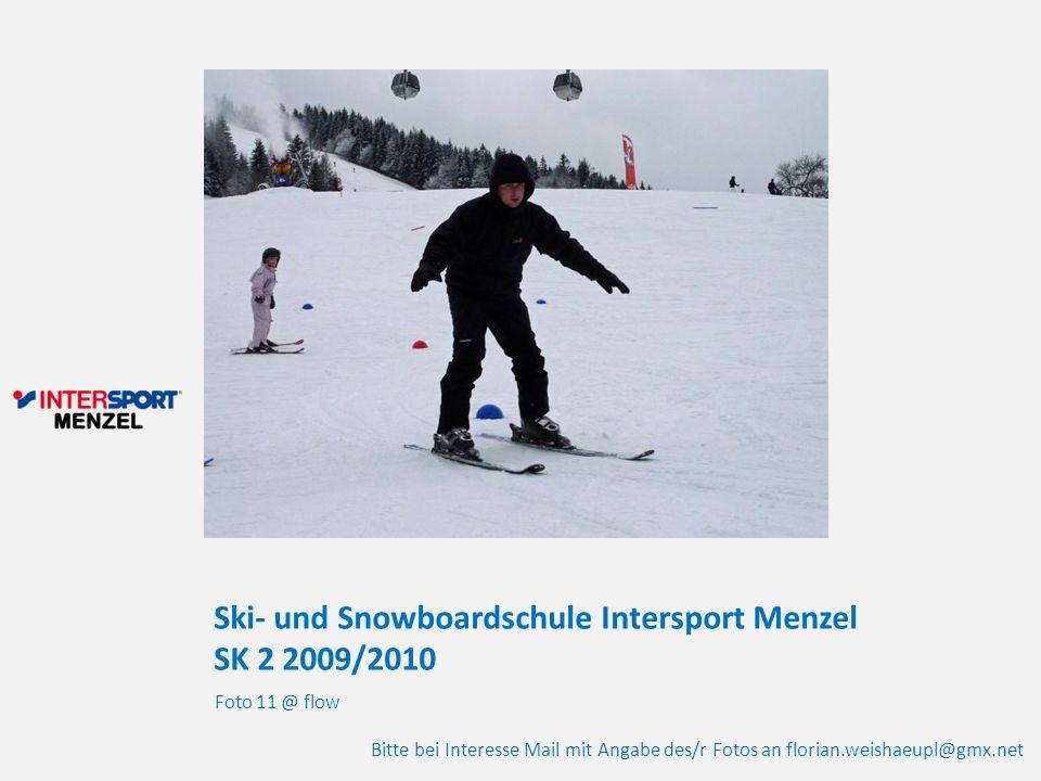 Ski- und Snowboardschule Intersport Menzel SK 2 2009/2010 Foto 11 @ flow Bitte bei Interesse Mail mit Angabe des/r Fotos an florian.weishaeupl@gmx.net