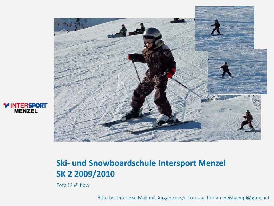 Ski- und Snowboardschule Intersport Menzel SK 2 2009/2010 Foto 12 @ flow Bitte bei Interesse Mail mit Angabe des/r Fotos an florian.weishaeupl@gmx.net
