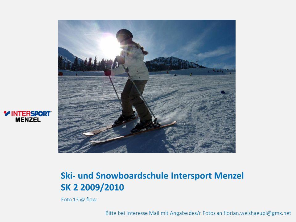 Ski- und Snowboardschule Intersport Menzel SK 2 2009/2010 Foto 13 @ flow Bitte bei Interesse Mail mit Angabe des/r Fotos an florian.weishaeupl@gmx.net