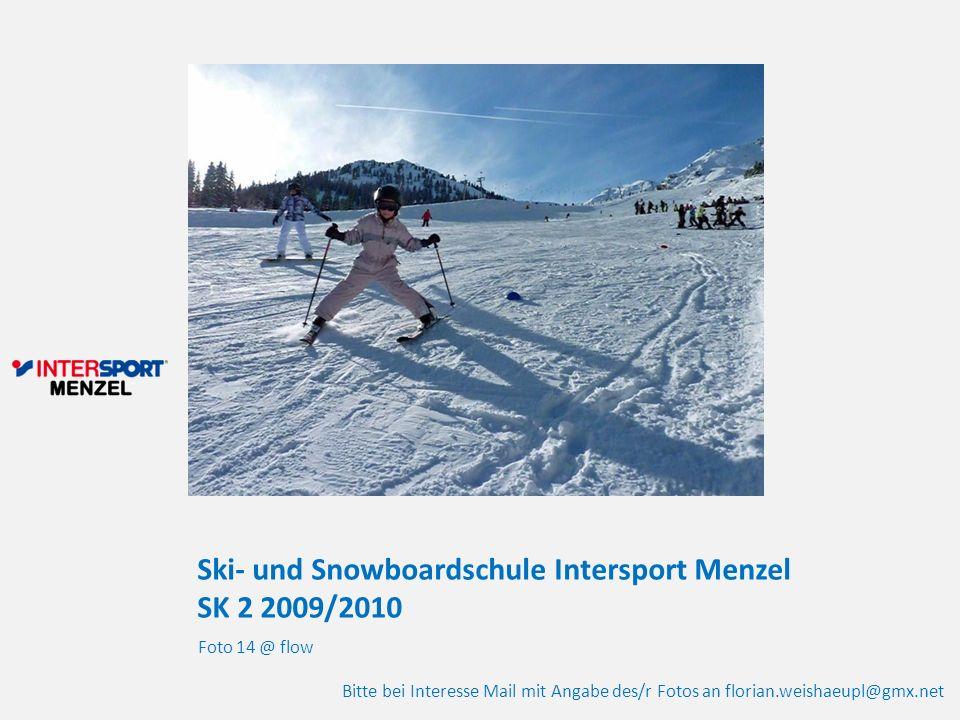 Ski- und Snowboardschule Intersport Menzel SK 2 2009/2010 Foto 14 @ flow Bitte bei Interesse Mail mit Angabe des/r Fotos an florian.weishaeupl@gmx.net