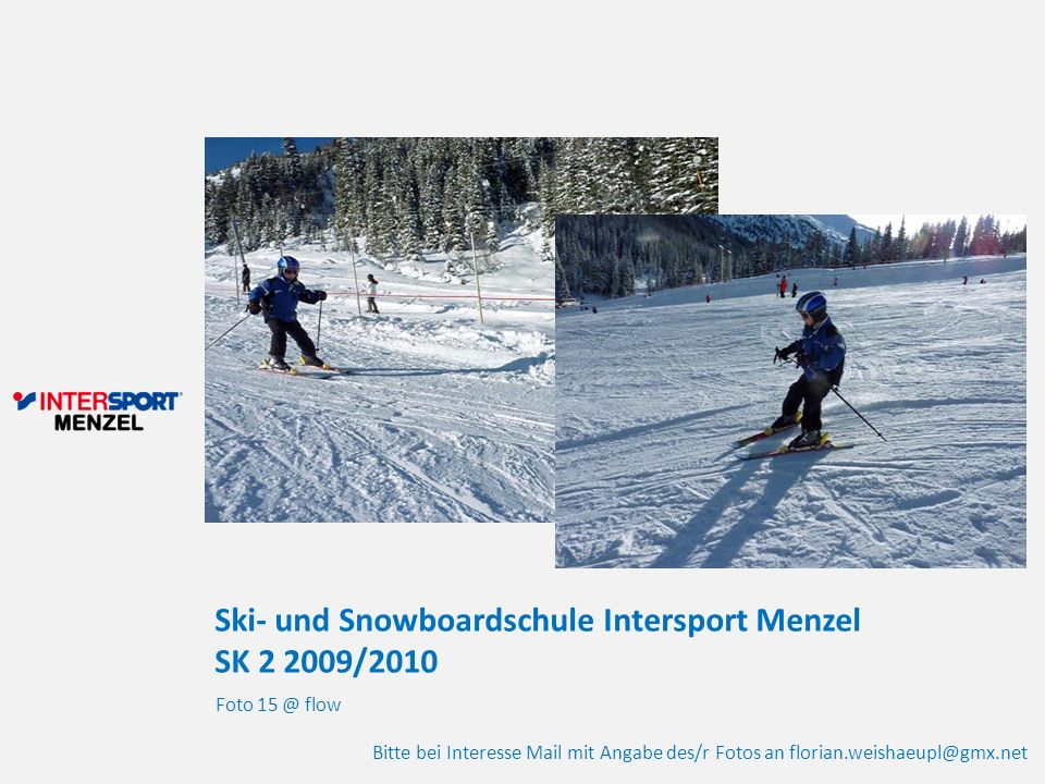 Ski- und Snowboardschule Intersport Menzel SK 2 2009/2010 Foto 15 @ flow Bitte bei Interesse Mail mit Angabe des/r Fotos an florian.weishaeupl@gmx.net