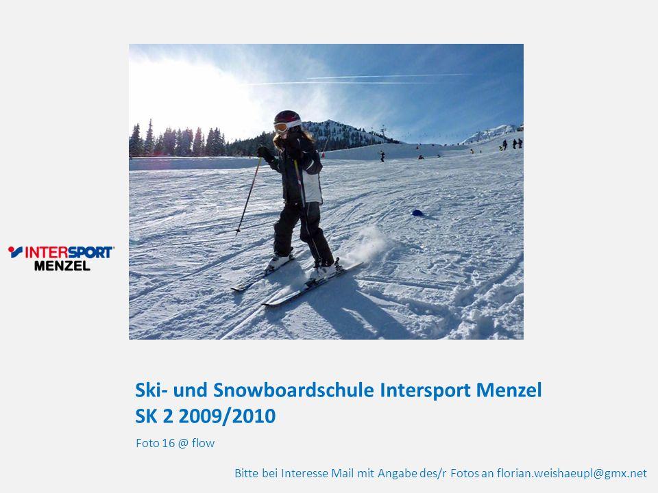 Ski- und Snowboardschule Intersport Menzel SK 2 2009/2010 Foto 16 @ flow Bitte bei Interesse Mail mit Angabe des/r Fotos an florian.weishaeupl@gmx.net