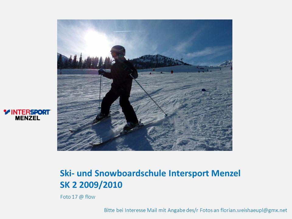Ski- und Snowboardschule Intersport Menzel SK 2 2009/2010 Foto 17 @ flow Bitte bei Interesse Mail mit Angabe des/r Fotos an florian.weishaeupl@gmx.net