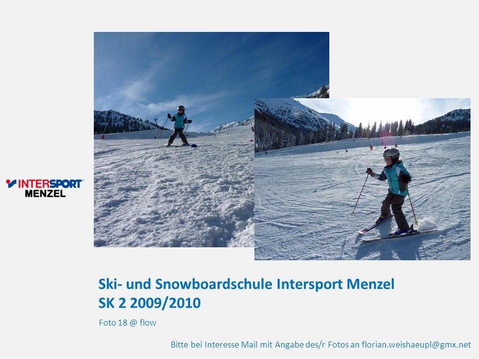 Ski- und Snowboardschule Intersport Menzel SK 2 2009/2010 Foto 18 @ flow Bitte bei Interesse Mail mit Angabe des/r Fotos an florian.weishaeupl@gmx.net