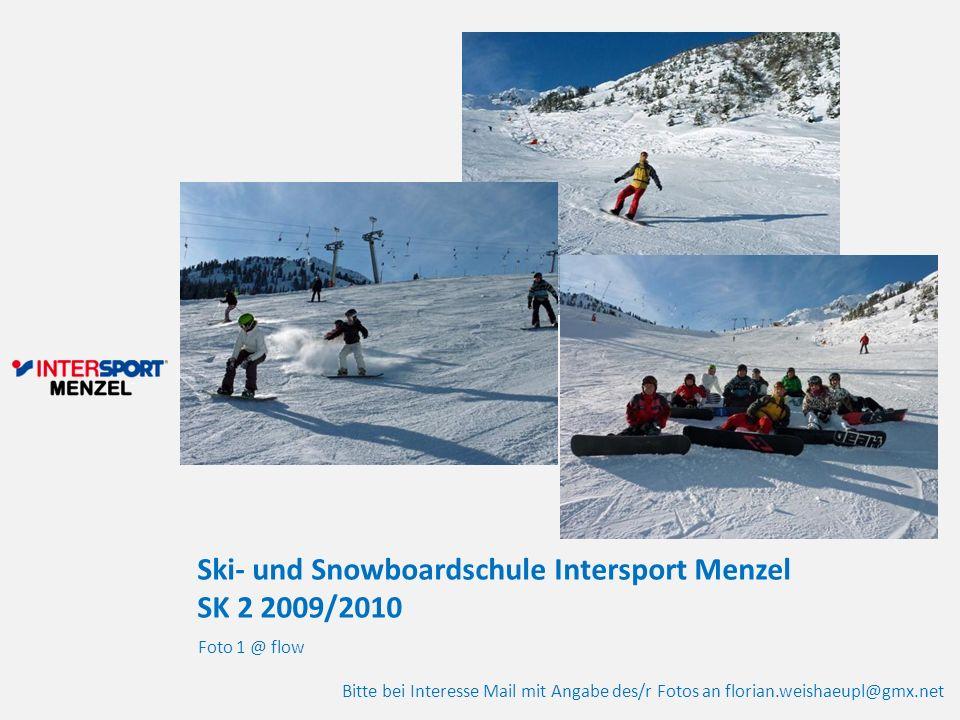 Ski- und Snowboardschule Intersport Menzel SK 2 2009/2010 Foto 1 @ flow Bitte bei Interesse Mail mit Angabe des/r Fotos an florian.weishaeupl@gmx.net