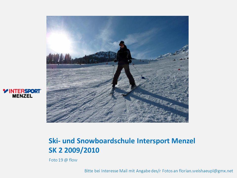 Ski- und Snowboardschule Intersport Menzel SK 2 2009/2010 Foto 19 @ flow Bitte bei Interesse Mail mit Angabe des/r Fotos an florian.weishaeupl@gmx.net