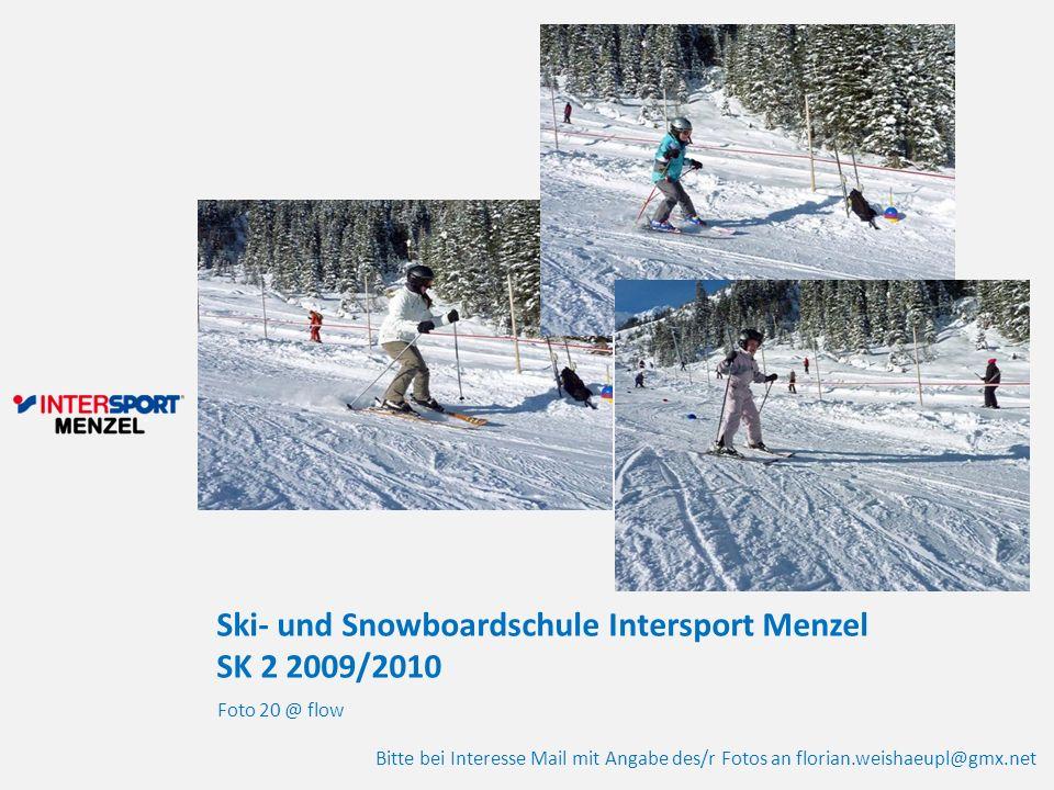 Ski- und Snowboardschule Intersport Menzel SK 2 2009/2010 Foto 20 @ flow Bitte bei Interesse Mail mit Angabe des/r Fotos an florian.weishaeupl@gmx.net