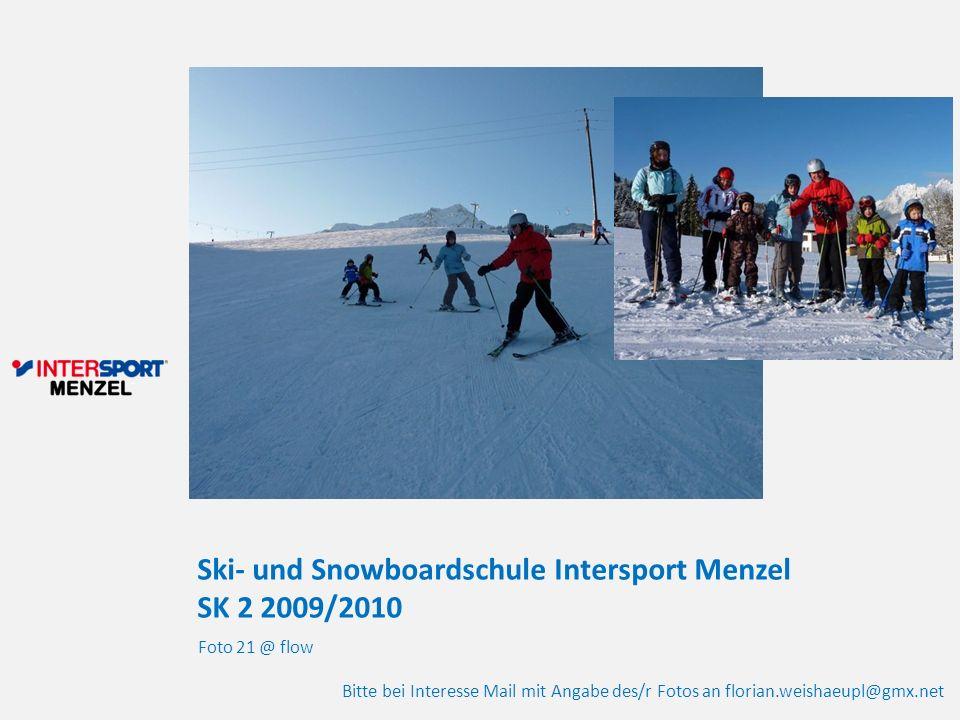 Ski- und Snowboardschule Intersport Menzel SK 2 2009/2010 Foto 21 @ flow Bitte bei Interesse Mail mit Angabe des/r Fotos an florian.weishaeupl@gmx.net