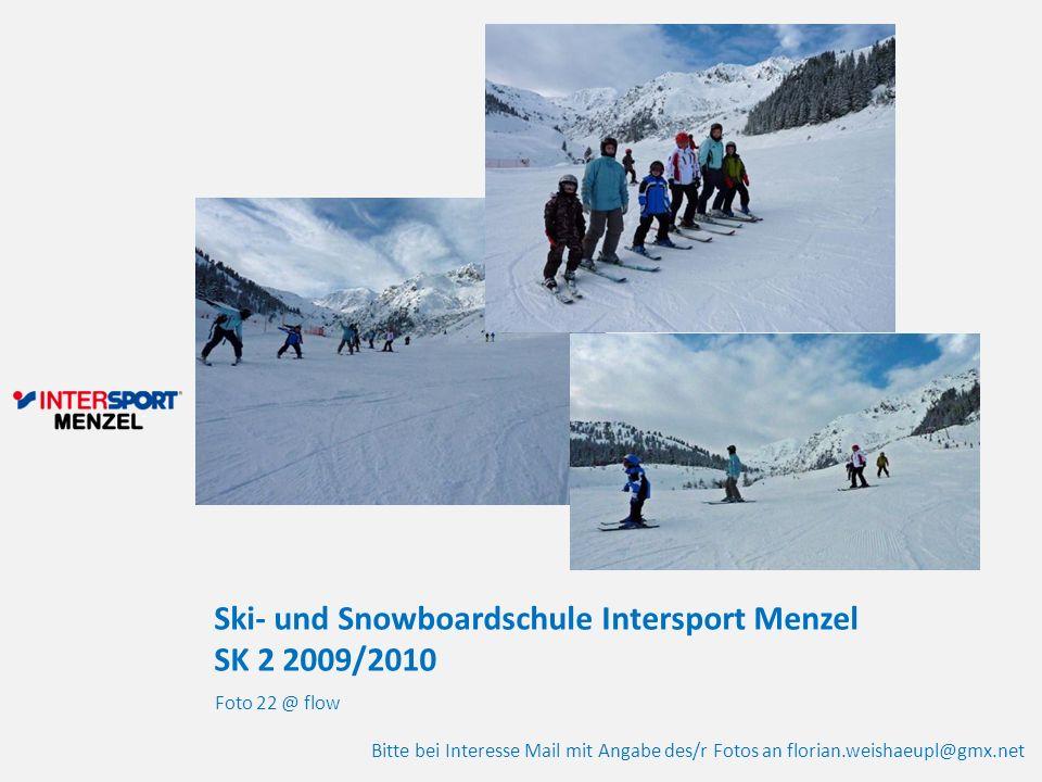 Ski- und Snowboardschule Intersport Menzel SK 2 2009/2010 Foto 22 @ flow Bitte bei Interesse Mail mit Angabe des/r Fotos an florian.weishaeupl@gmx.net