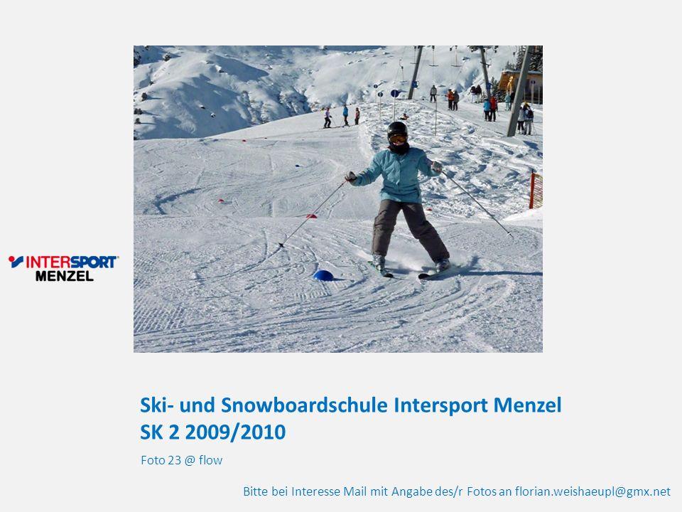 Ski- und Snowboardschule Intersport Menzel SK 2 2009/2010 Foto 23 @ flow Bitte bei Interesse Mail mit Angabe des/r Fotos an florian.weishaeupl@gmx.net