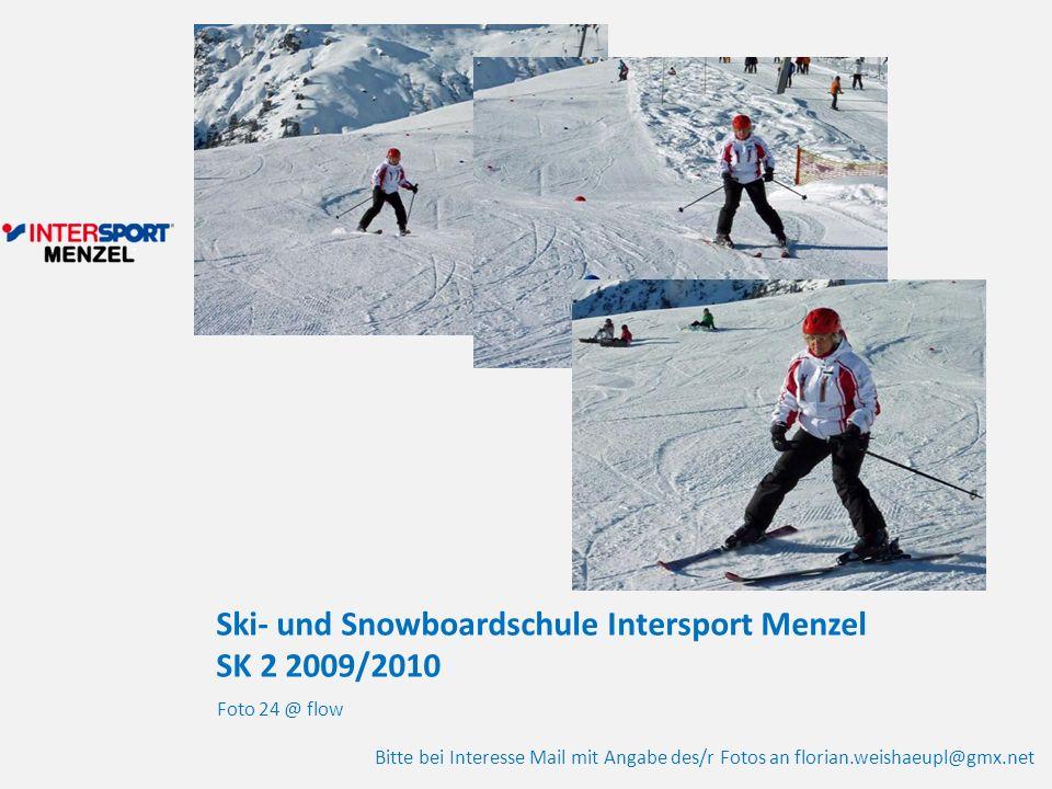 Ski- und Snowboardschule Intersport Menzel SK 2 2009/2010 Foto 24 @ flow Bitte bei Interesse Mail mit Angabe des/r Fotos an florian.weishaeupl@gmx.net