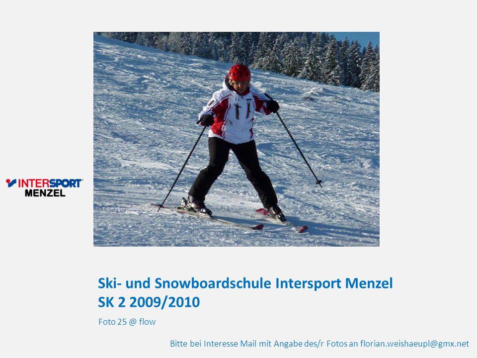Ski- und Snowboardschule Intersport Menzel SK 2 2009/2010 Foto 25 @ flow Bitte bei Interesse Mail mit Angabe des/r Fotos an florian.weishaeupl@gmx.net