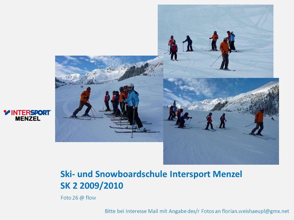 Ski- und Snowboardschule Intersport Menzel SK 2 2009/2010 Foto 26 @ flow Bitte bei Interesse Mail mit Angabe des/r Fotos an florian.weishaeupl@gmx.net