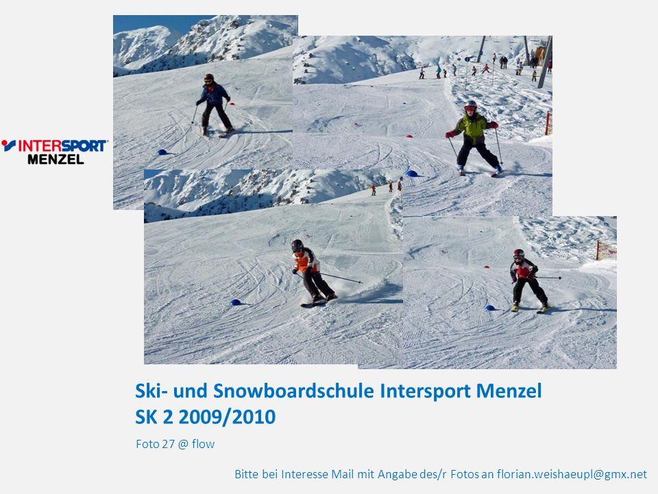 Ski- und Snowboardschule Intersport Menzel SK 2 2009/2010 Foto 27 @ flow Bitte bei Interesse Mail mit Angabe des/r Fotos an florian.weishaeupl@gmx.net