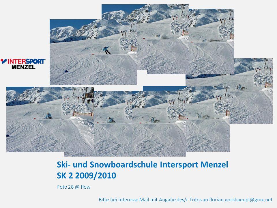 Ski- und Snowboardschule Intersport Menzel SK 2 2009/2010 Foto 28 @ flow Bitte bei Interesse Mail mit Angabe des/r Fotos an florian.weishaeupl@gmx.net
