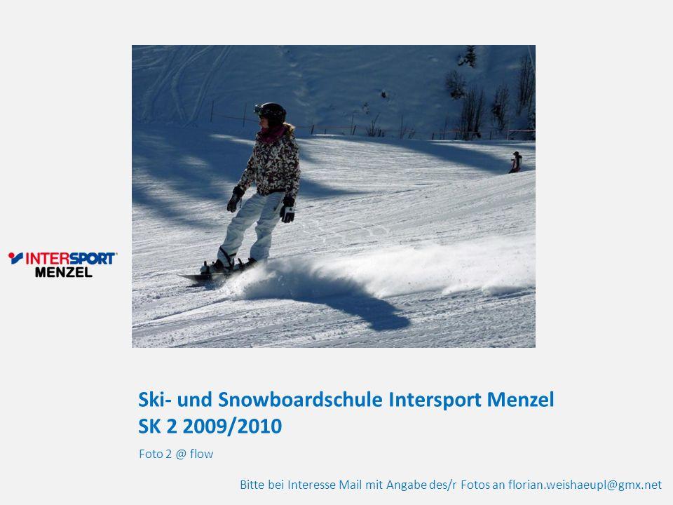 Ski- und Snowboardschule Intersport Menzel SK 2 2009/2010 Foto 2 @ flow Bitte bei Interesse Mail mit Angabe des/r Fotos an florian.weishaeupl@gmx.net