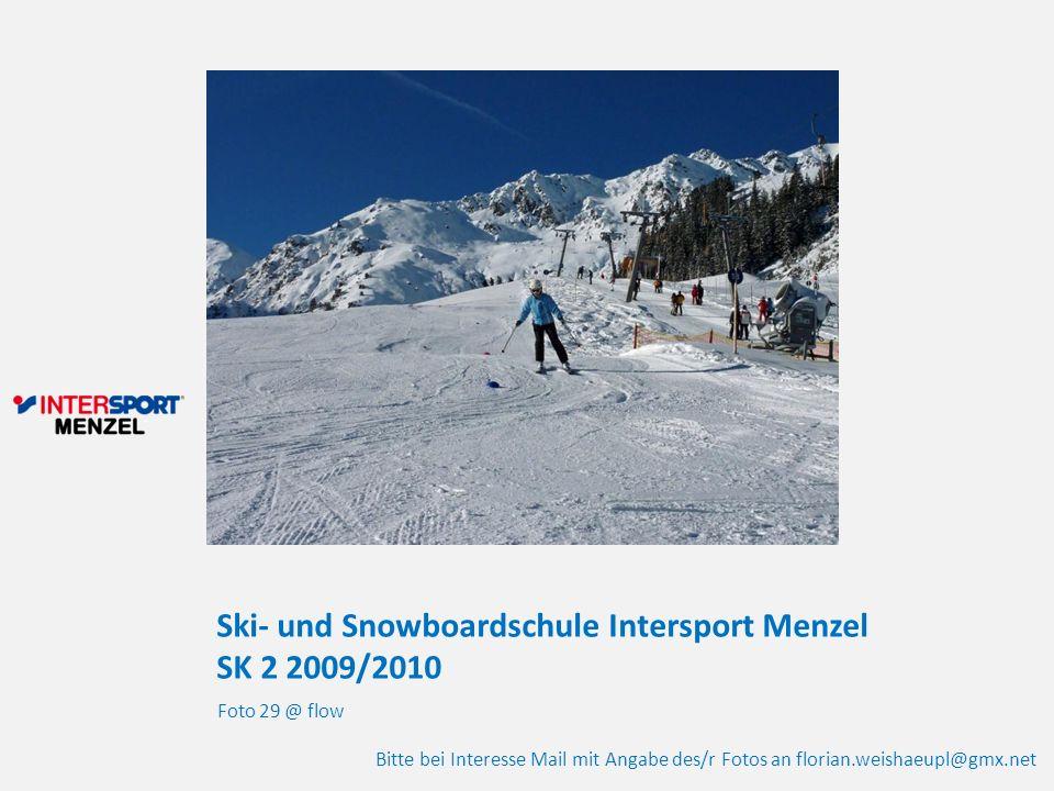 Ski- und Snowboardschule Intersport Menzel SK 2 2009/2010 Foto 29 @ flow Bitte bei Interesse Mail mit Angabe des/r Fotos an florian.weishaeupl@gmx.net