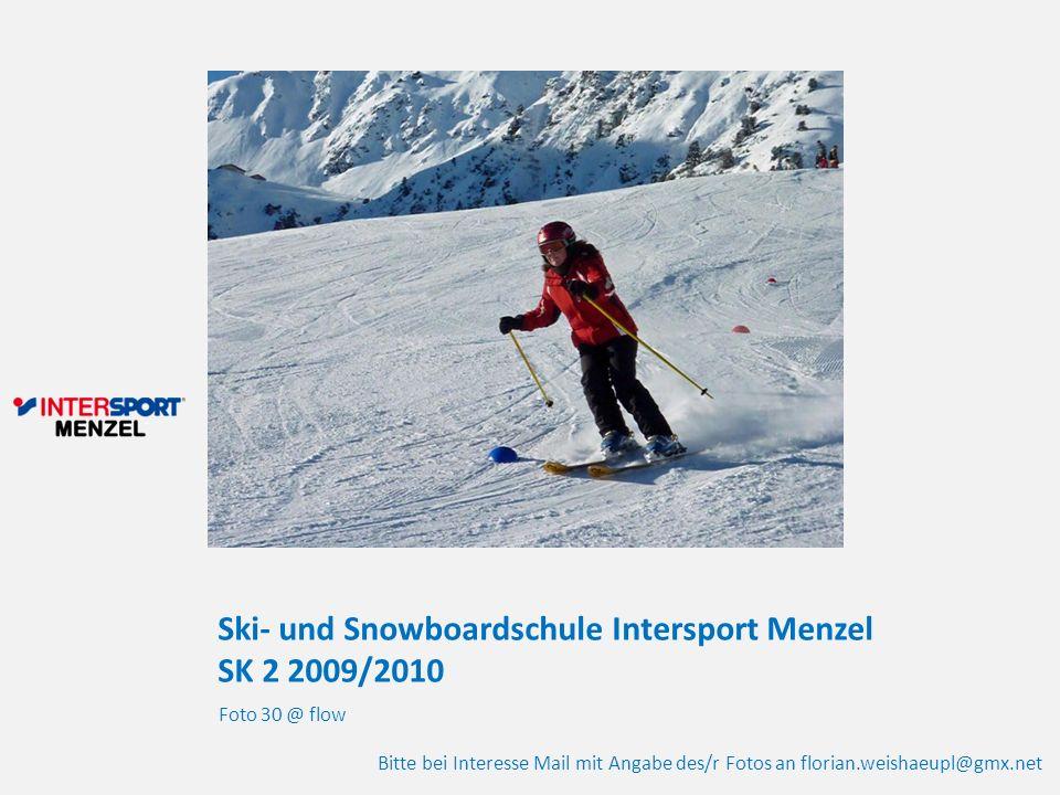 Ski- und Snowboardschule Intersport Menzel SK 2 2009/2010 Foto 30 @ flow Bitte bei Interesse Mail mit Angabe des/r Fotos an florian.weishaeupl@gmx.net