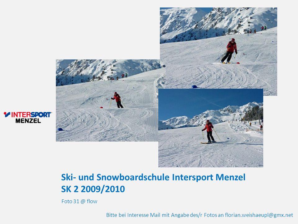 Ski- und Snowboardschule Intersport Menzel SK 2 2009/2010 Foto 31 @ flow Bitte bei Interesse Mail mit Angabe des/r Fotos an florian.weishaeupl@gmx.net