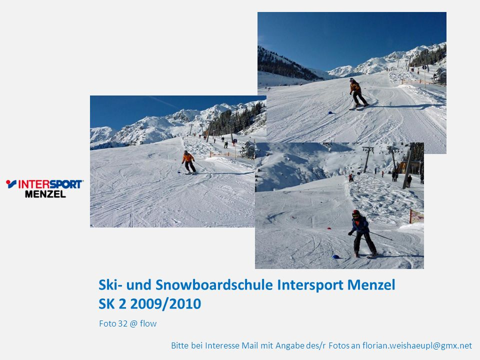 Ski- und Snowboardschule Intersport Menzel SK 2 2009/2010 Foto 32 @ flow Bitte bei Interesse Mail mit Angabe des/r Fotos an florian.weishaeupl@gmx.net