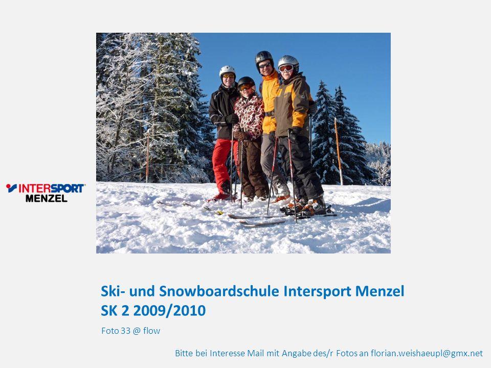 Ski- und Snowboardschule Intersport Menzel SK 2 2009/2010 Foto 33 @ flow Bitte bei Interesse Mail mit Angabe des/r Fotos an florian.weishaeupl@gmx.net