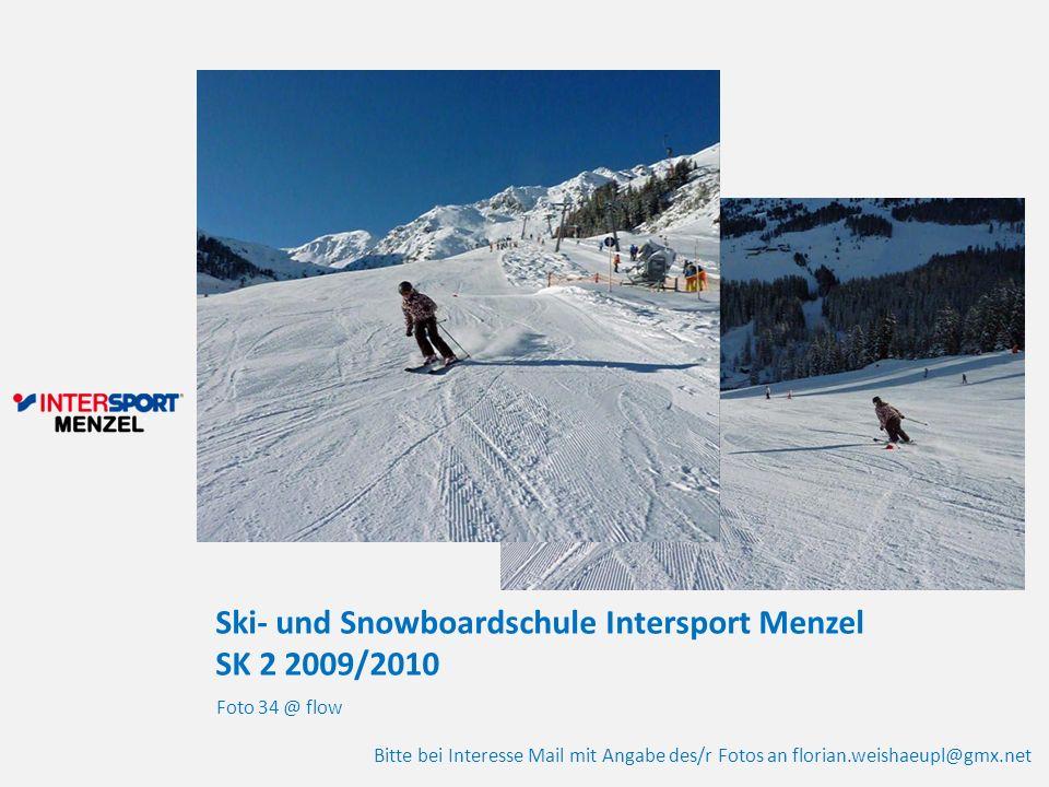 Ski- und Snowboardschule Intersport Menzel SK 2 2009/2010 Foto 34 @ flow Bitte bei Interesse Mail mit Angabe des/r Fotos an florian.weishaeupl@gmx.net