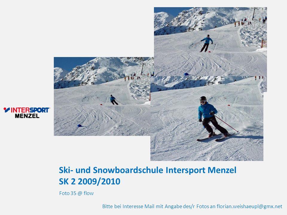 Ski- und Snowboardschule Intersport Menzel SK 2 2009/2010 Foto 35 @ flow Bitte bei Interesse Mail mit Angabe des/r Fotos an florian.weishaeupl@gmx.net
