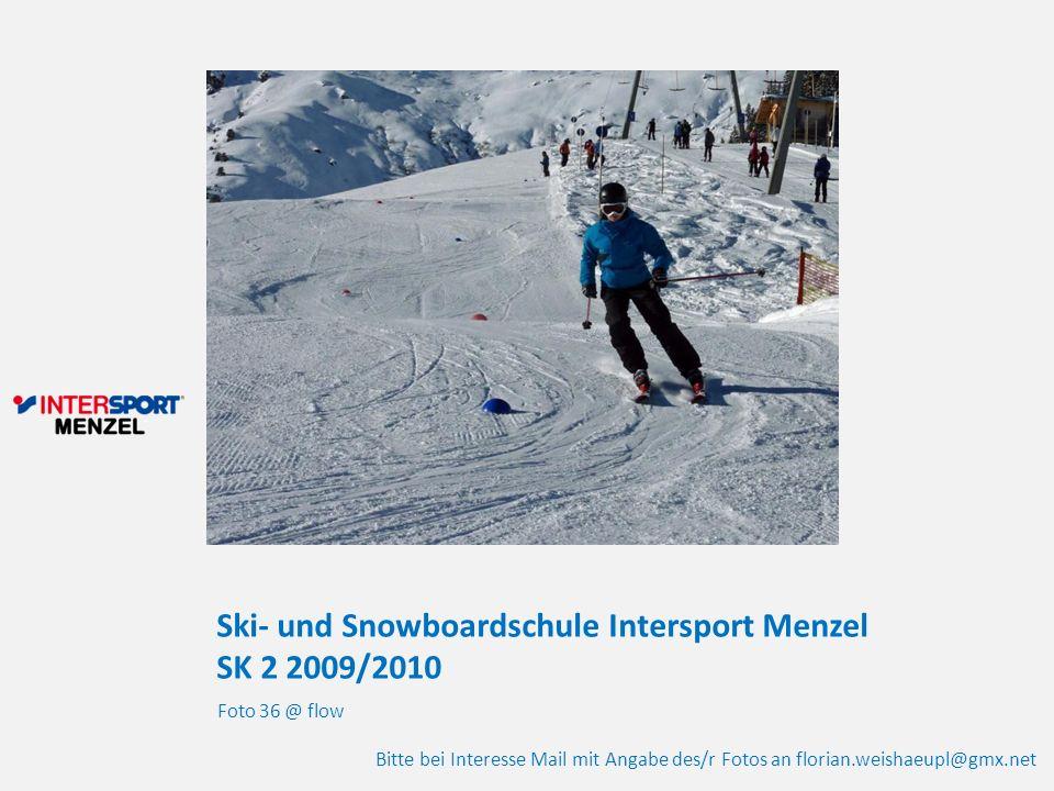 Ski- und Snowboardschule Intersport Menzel SK 2 2009/2010 Foto 36 @ flow Bitte bei Interesse Mail mit Angabe des/r Fotos an florian.weishaeupl@gmx.net