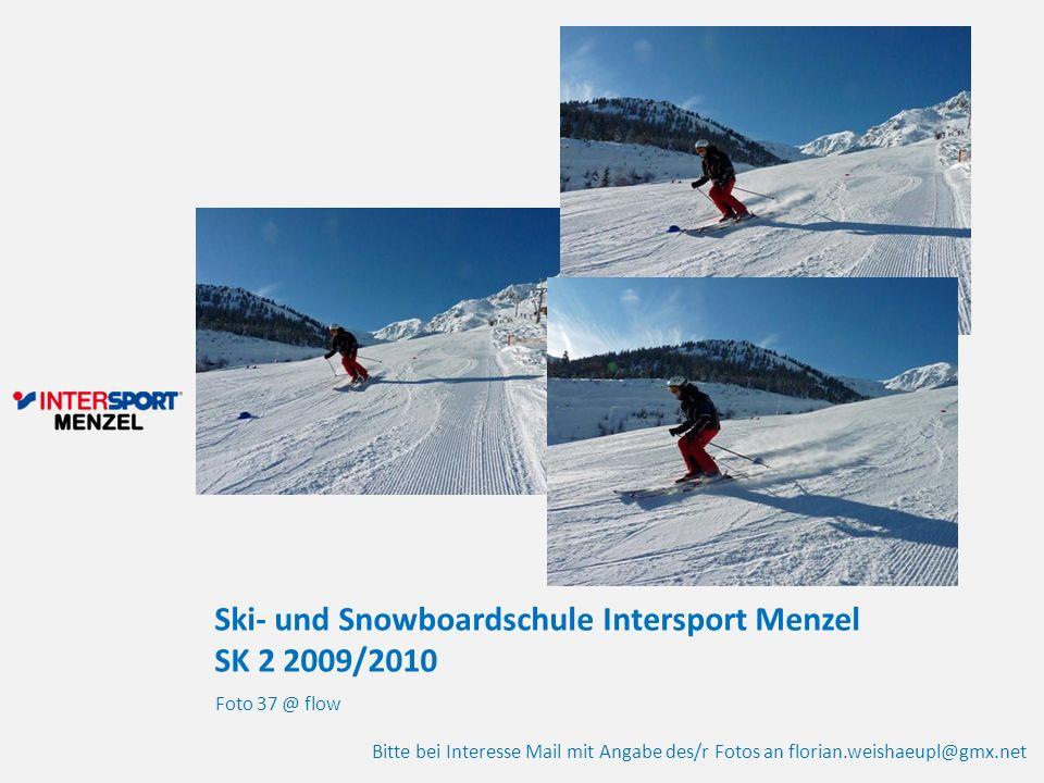 Ski- und Snowboardschule Intersport Menzel SK 2 2009/2010 Foto 37 @ flow Bitte bei Interesse Mail mit Angabe des/r Fotos an florian.weishaeupl@gmx.net