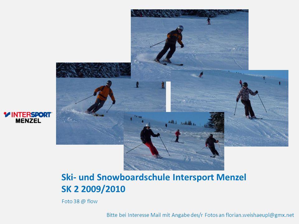 Ski- und Snowboardschule Intersport Menzel SK 2 2009/2010 Foto 38 @ flow Bitte bei Interesse Mail mit Angabe des/r Fotos an florian.weishaeupl@gmx.net