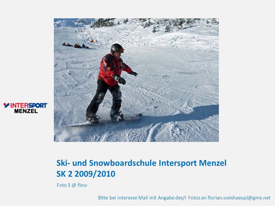Ski- und Snowboardschule Intersport Menzel SK 2 2009/2010 Foto 3 @ flow Bitte bei Interesse Mail mit Angabe des/r Fotos an florian.weishaeupl@gmx.net