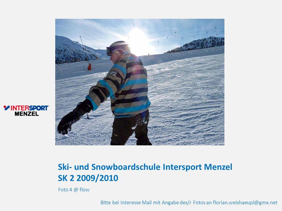 Ski- und Snowboardschule Intersport Menzel SK 2 2009/2010 Foto 4 @ flow Bitte bei Interesse Mail mit Angabe des/r Fotos an florian.weishaeupl@gmx.net