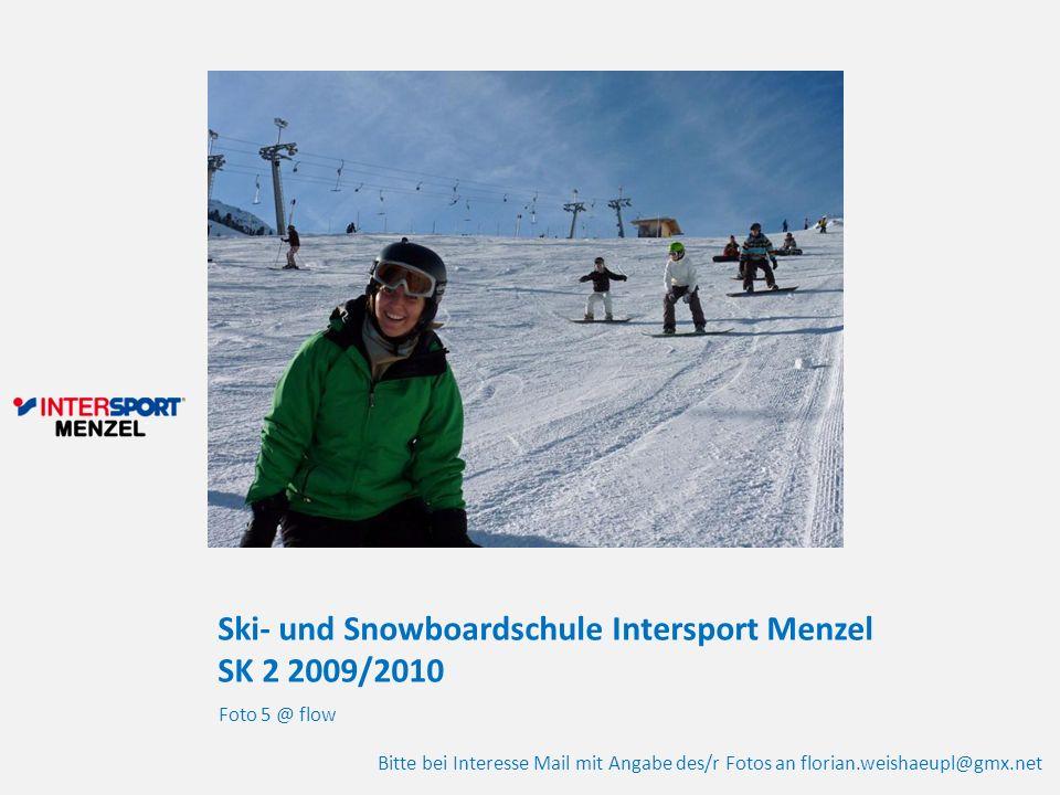 Ski- und Snowboardschule Intersport Menzel SK 2 2009/2010 Foto 5 @ flow Bitte bei Interesse Mail mit Angabe des/r Fotos an florian.weishaeupl@gmx.net